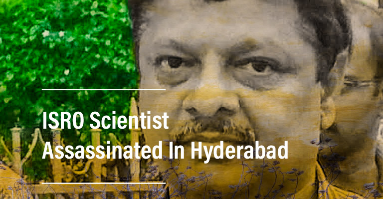 ISRO Scientist Assassinated in Hyderabad