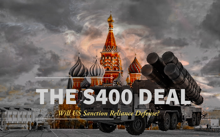 S400 Deal - Will US Sanction Reliance Defense