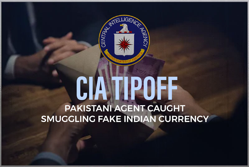 CIA TIPOFF - Pakistani Agent caught smuggling fake Indian currency