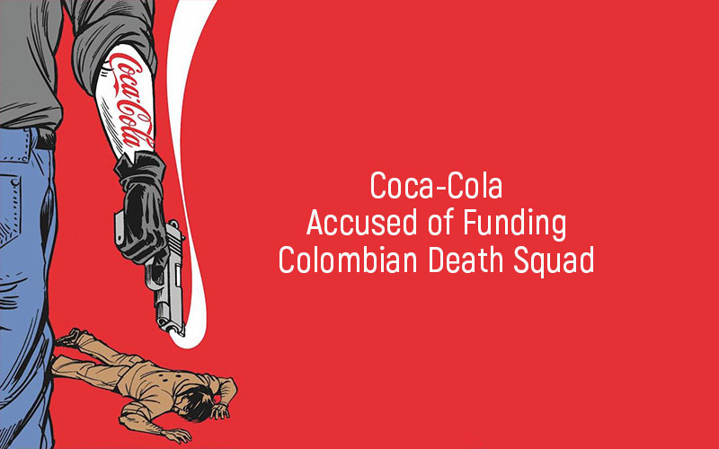 Coca Cola Accused Of Funding Colombian Death Squad