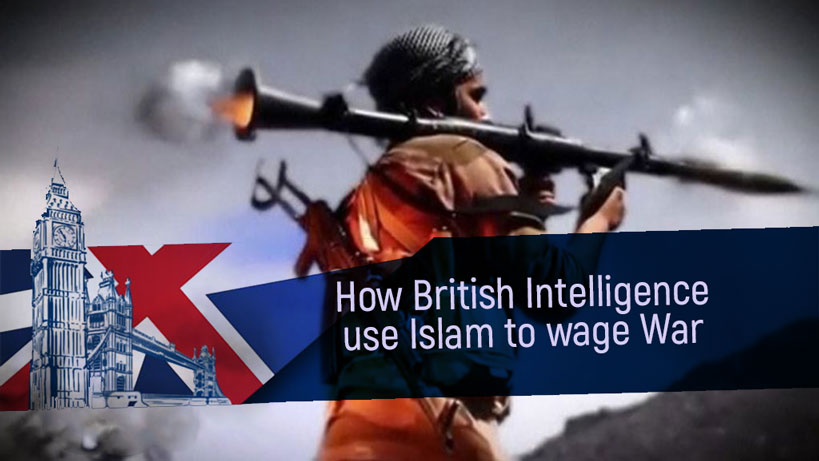 How British Intelligence Use Islam To Wage War