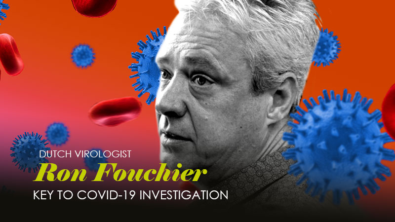 Dutch Virologist Ron Fouchier – Another Key To COVID-19 Investigation