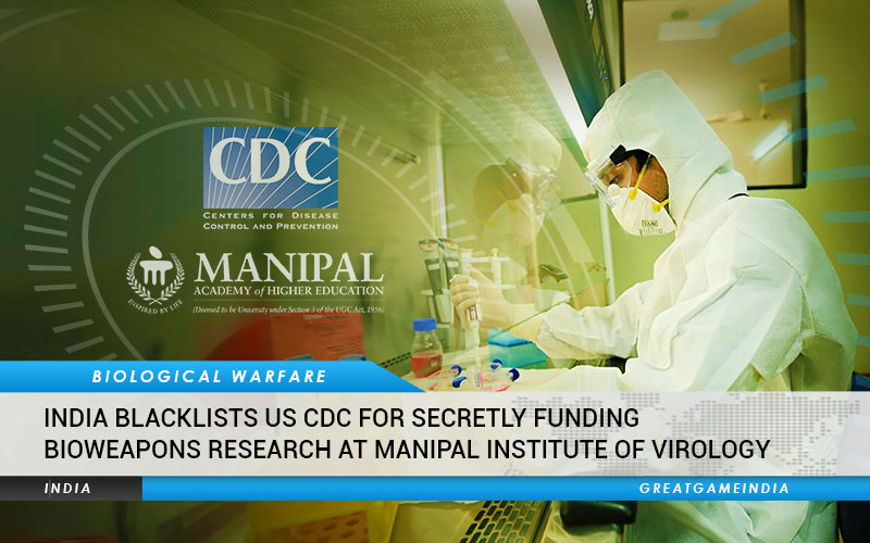India Blacklists US CDC For Secretly Funding Bioweapons Research At Manipal Institute Of Virology