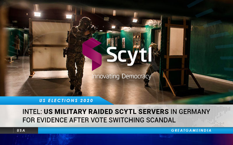 INTEL: US Military Raided Scytl Servers In Germany For Evidence After Vote  Switching Scandal | GreatGameIndia