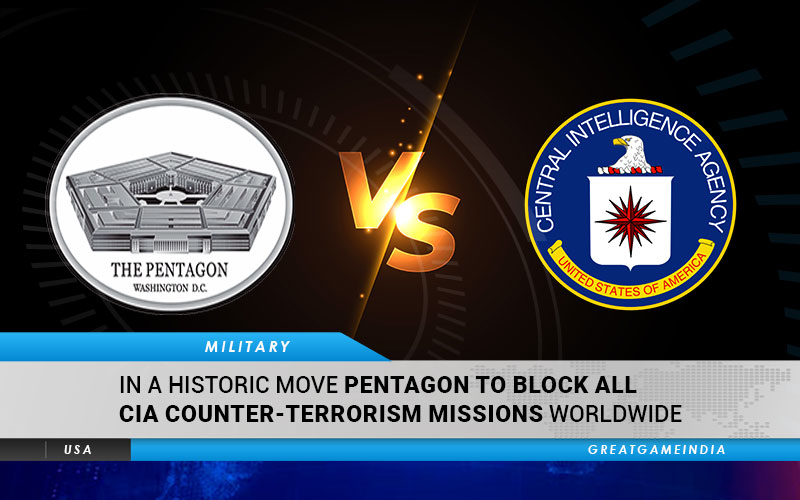In A Historic Move Pentagon To Block All CIA Counter Terrorism Missions Worldwide