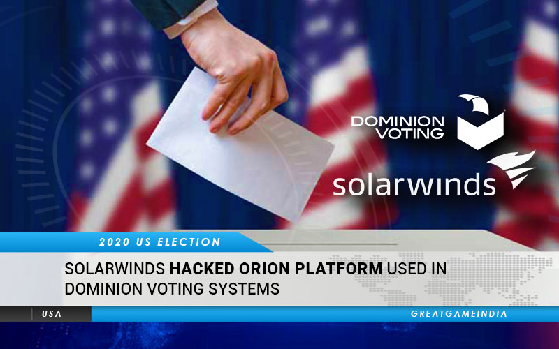 SolarWinds Hacked Orion Platform Used In Dominion Voting Systems