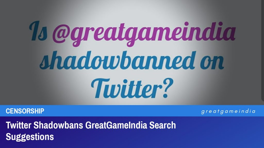 Twitter Shadowbans GreatGameIndia Search Suggestions Without Any Violation Notice