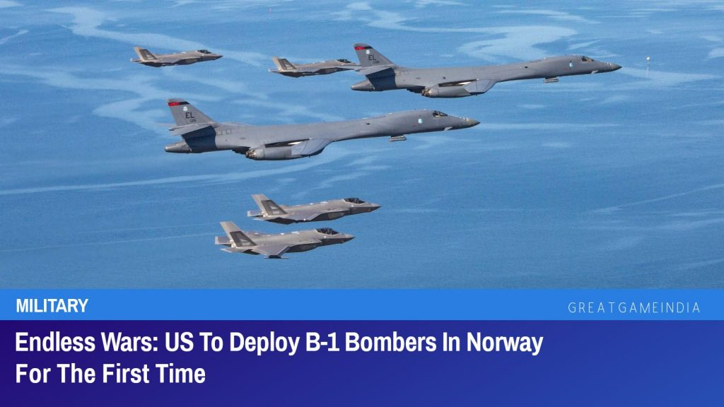 Endless Wars US To Deploy B-1 Bombers In Norway For The First Time