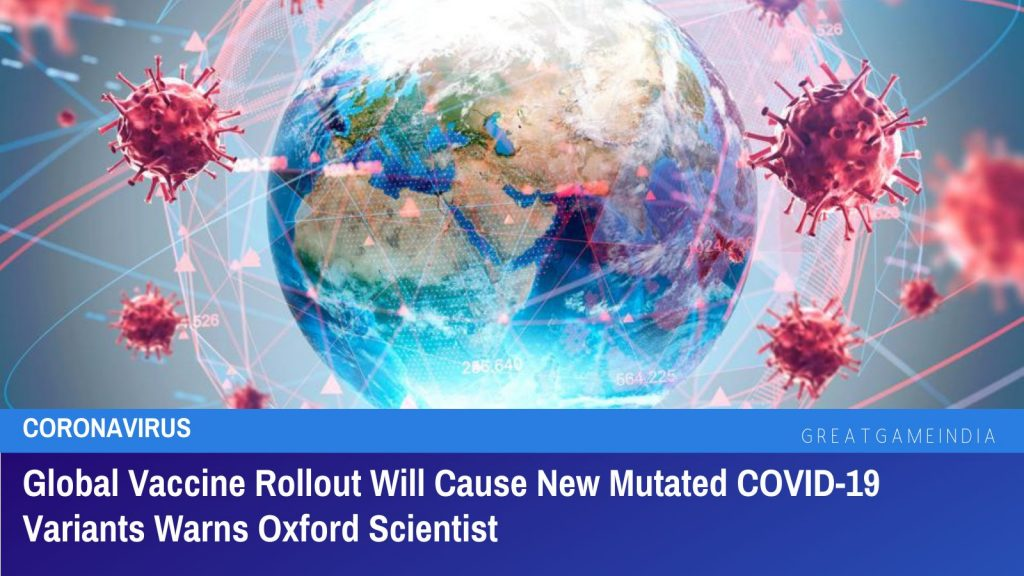 Global Vaccine Rollout Will Cause New Mutated COVID-19 Variants Warns Oxford Scientist