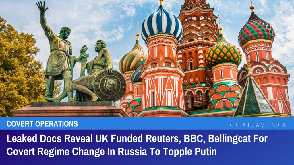 Leaked Docs Reveal UK Funded Reuters, BBC, Bellingcat For Covert Regime Change In Russia To Topple Putin