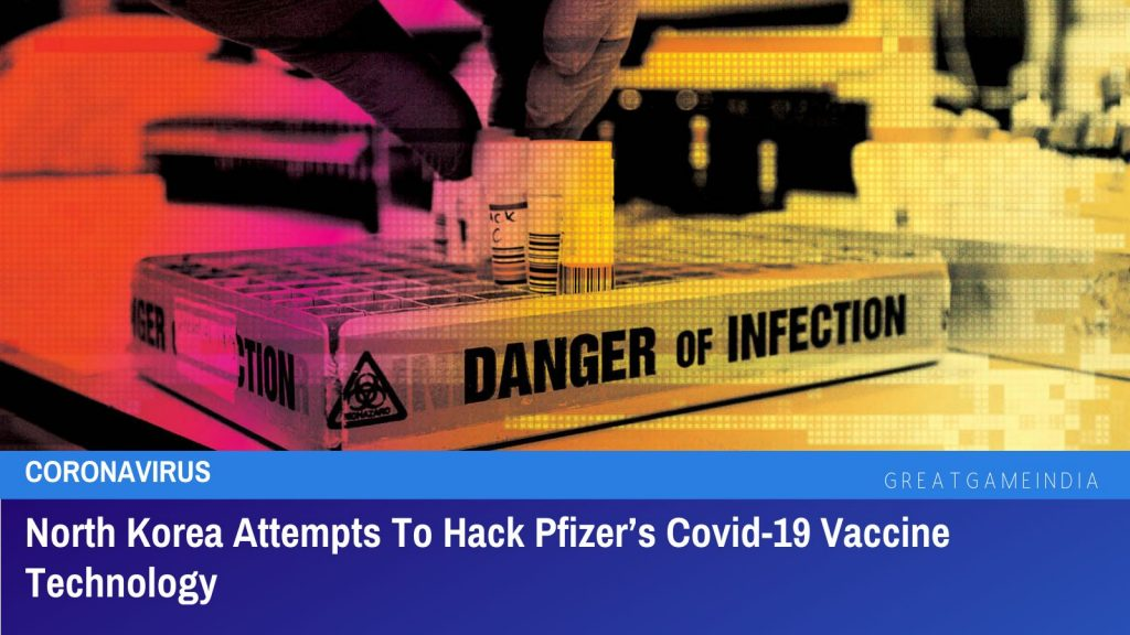 North Korea Attempts To Hack Pfizer's Covid-19 Vaccine Technology