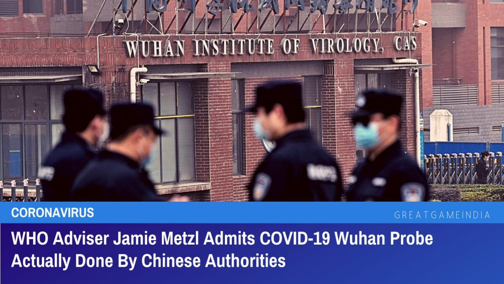 WHO Adviser Jamie Metzl Admits COVID-19 Wuhan Probe Actually Done By Chinese Authorities