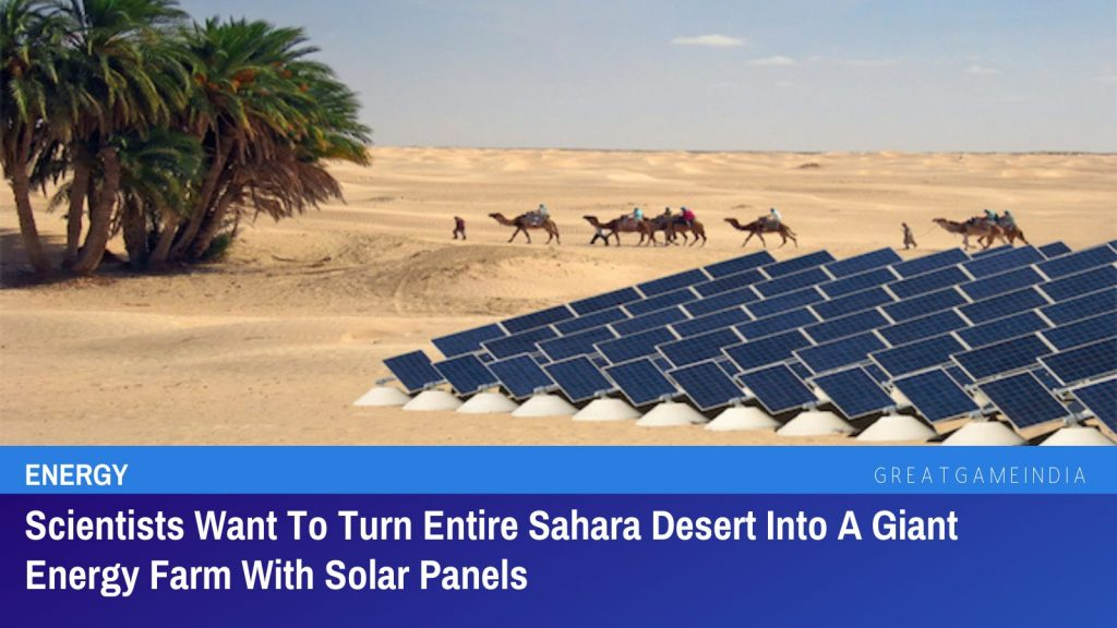 Scientists Want To Turn Entire Sahara Desert Into A Giant Energy Farm With Solar Panels