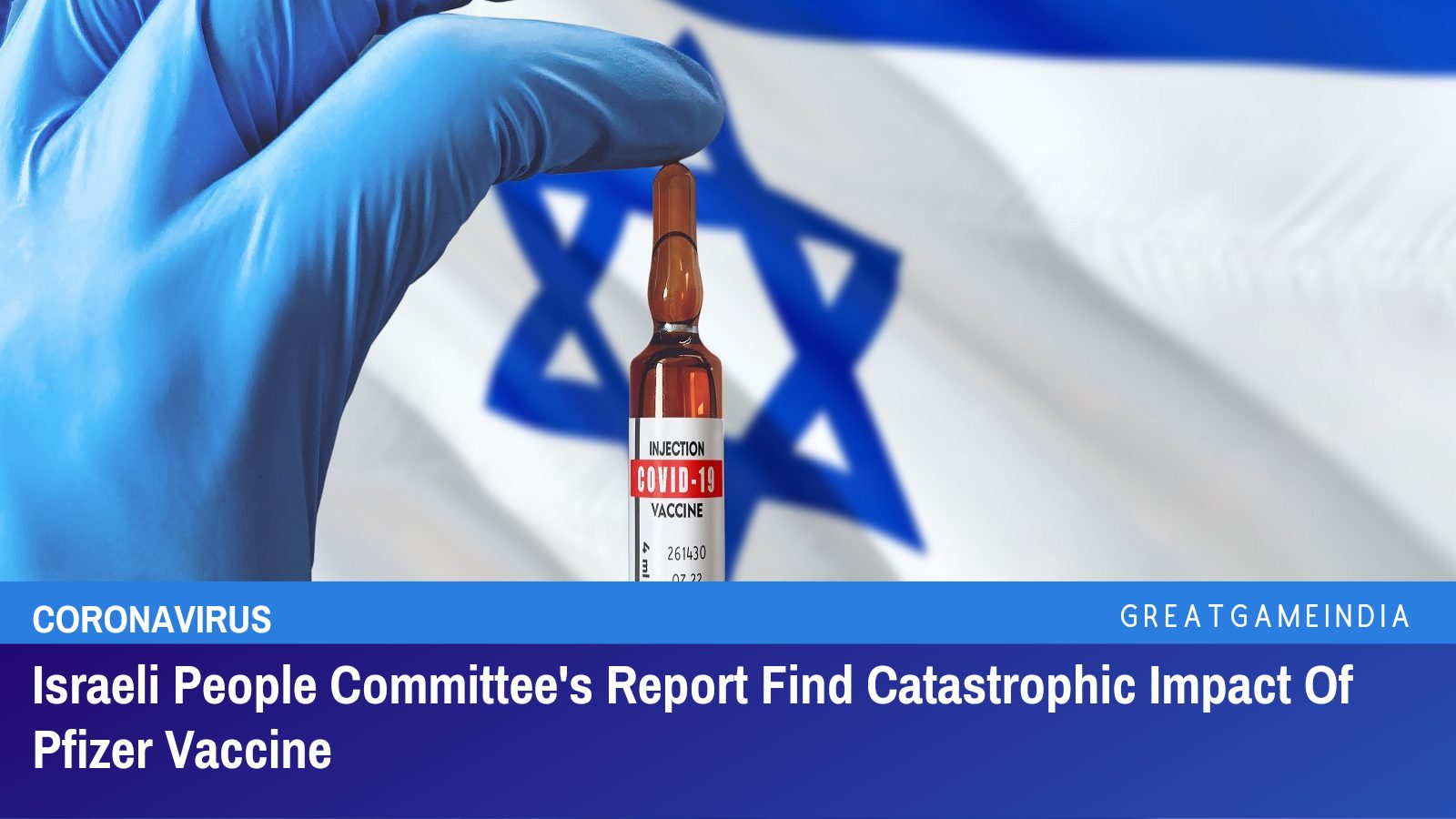 Israeli People Committee's Report Find Catastrophic Side Effects Of Pfizer Vaccine To Every System In Human Body | GreatGameIndia